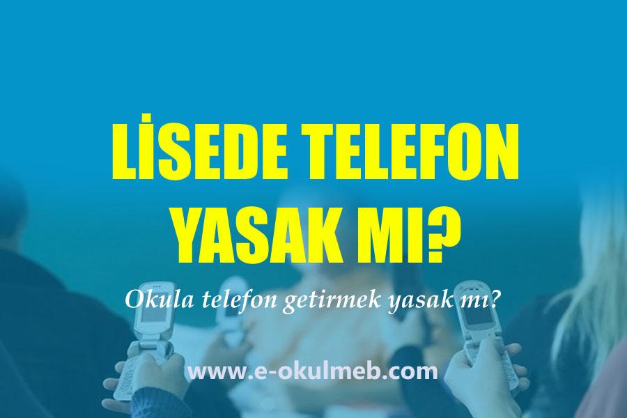 lisede okula telefon getirmek yasak mı