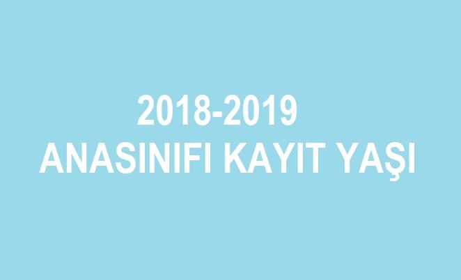 2018-2019 anasınıfı kayıt yaşı