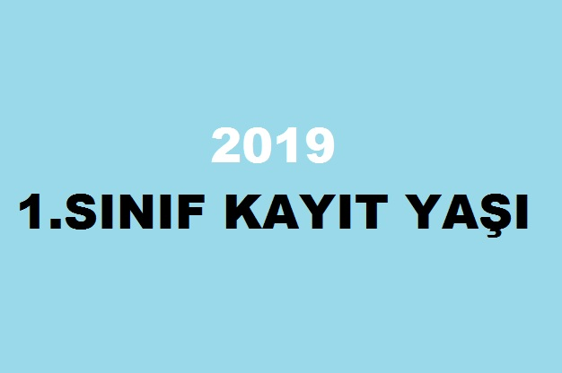 2019 1.sınıf kayıt yaşı 2019 okula başlama yaşı kaç